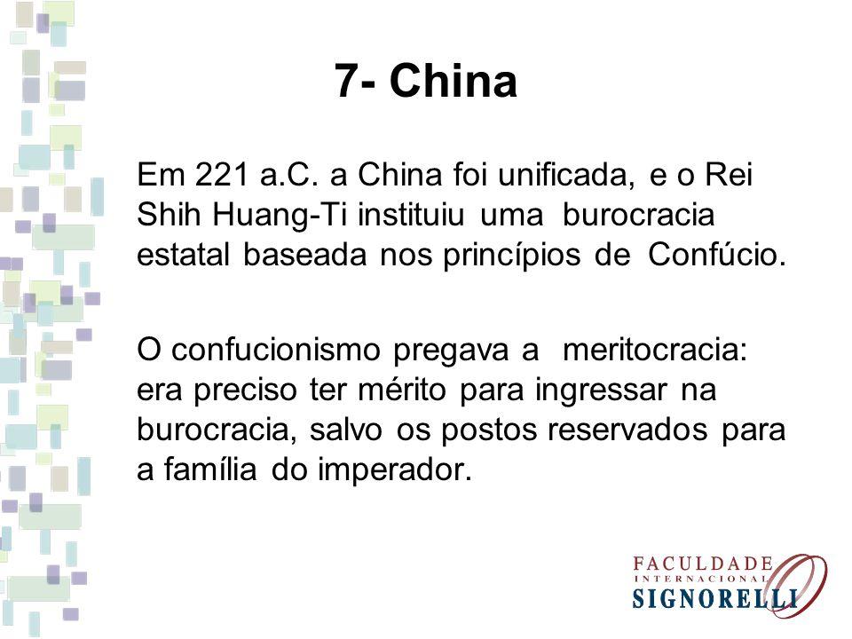 7- China Em 221 a.C. a China foi unificada, e o Rei Shih Huang-Ti instituiu uma burocracia estatal baseada nos princípios de Confúcio. O confucionismo