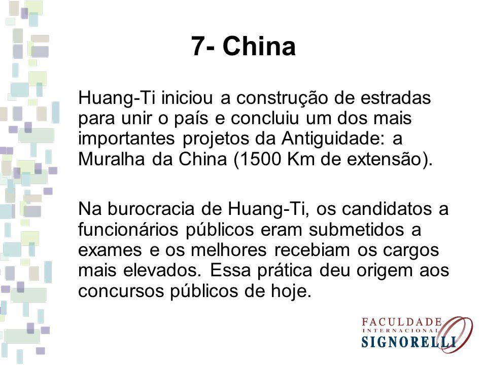7- China Huang-Ti iniciou a construção de estradas para unir o país e concluiu um dos mais importantes projetos da Antiguidade: a Muralha da China (15