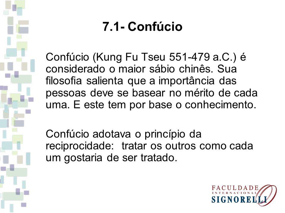7.1- Confúcio Confúcio (Kung Fu Tseu 551-479 a.C.) é considerado o maior sábio chinês. Sua filosofia salienta que a importância das pessoas deve se ba