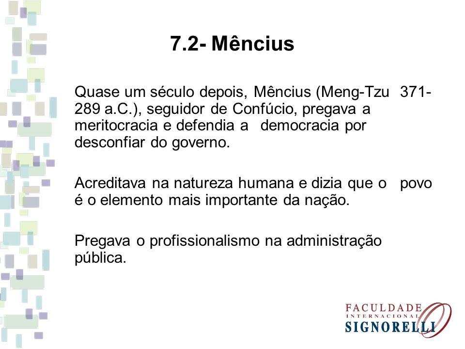 7.2- Mêncius Quase um século depois, Mêncius (Meng-Tzu 371- 289 a.C.), seguidor de Confúcio, pregava a meritocracia e defendia a democracia por descon
