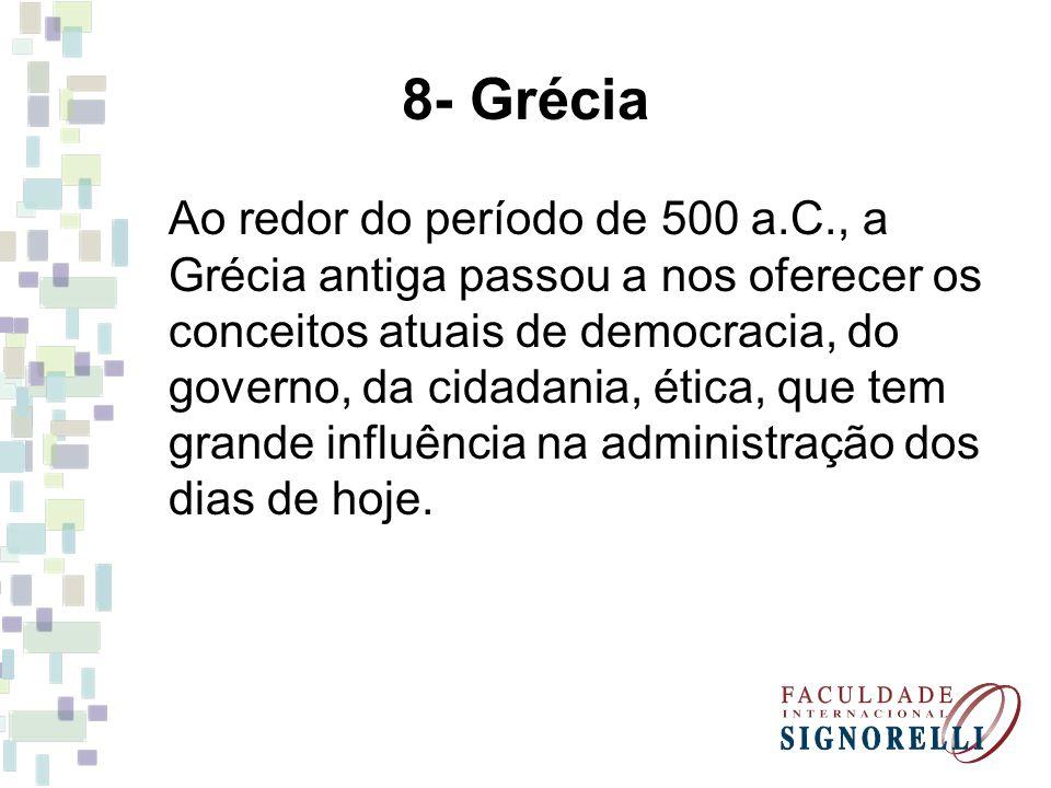 8- Grécia Ao redor do período de 500 a.C., a Grécia antiga passou a nos oferecer os conceitos atuais de democracia, do governo, da cidadania, ética, q