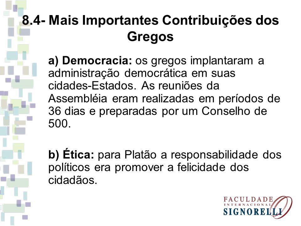 8.4- Mais Importantes Contribuições dos Gregos a) Democracia: os gregos implantaram a administração democrática em suas cidades-Estados. As reuniões d