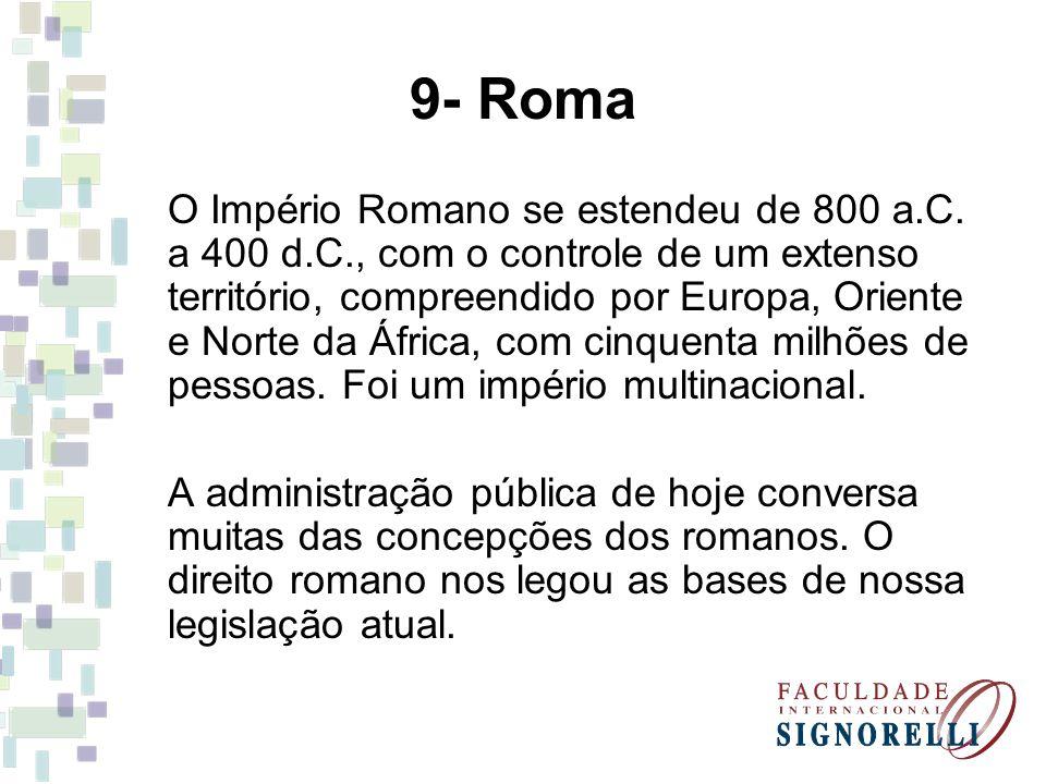 9- Roma O Império Romano se estendeu de 800 a.C. a 400 d.C., com o controle de um extenso território, compreendido por Europa, Oriente e Norte da Áfri