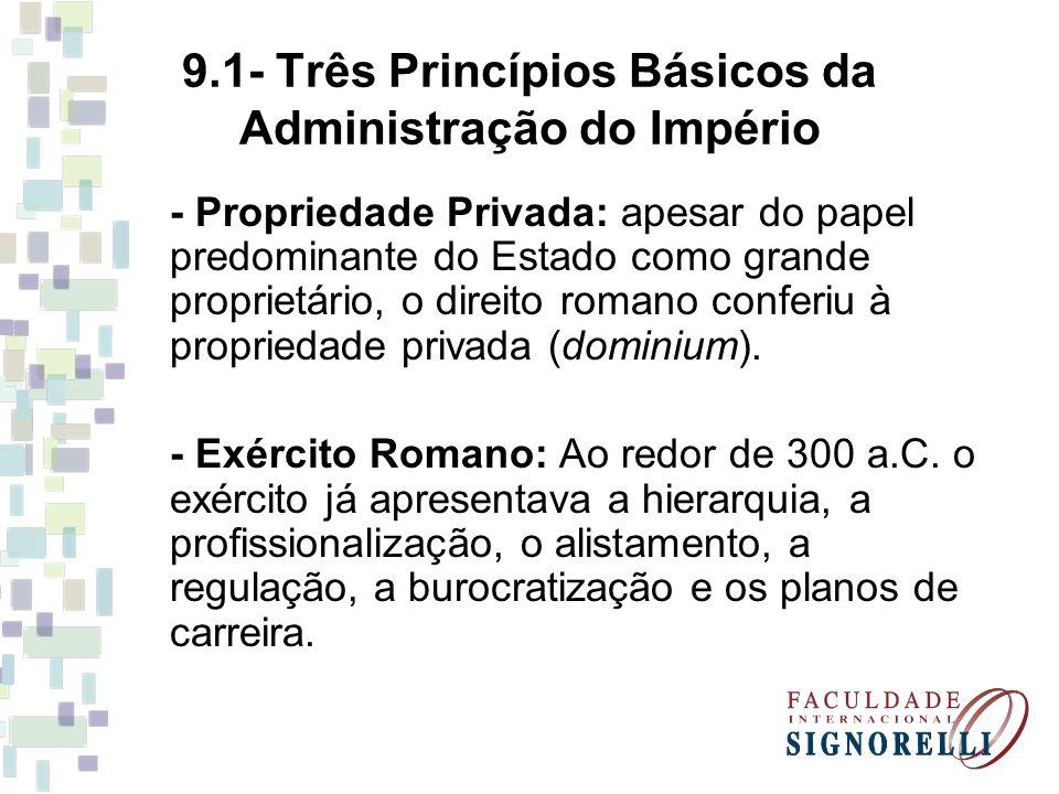9.1- Três Princípios Básicos da Administração do Império - Propriedade Privada: apesar do papel predominante do Estado como grande proprietário, o dir