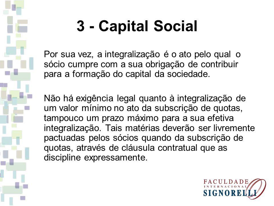 3 - Capital Social Por sua vez, a integralização é o ato pelo qual o sócio cumpre com a sua obrigação de contribuir para a formação do capital da soci