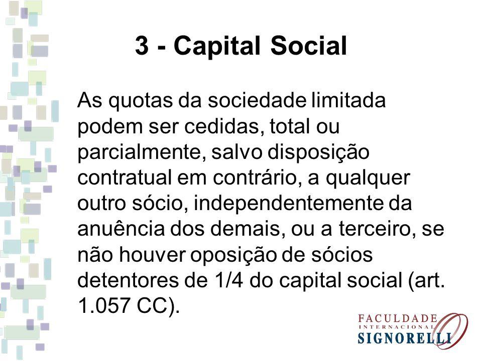 3 - Capital Social As quotas da sociedade limitada podem ser cedidas, total ou parcialmente, salvo disposição contratual em contrário, a qualquer outr
