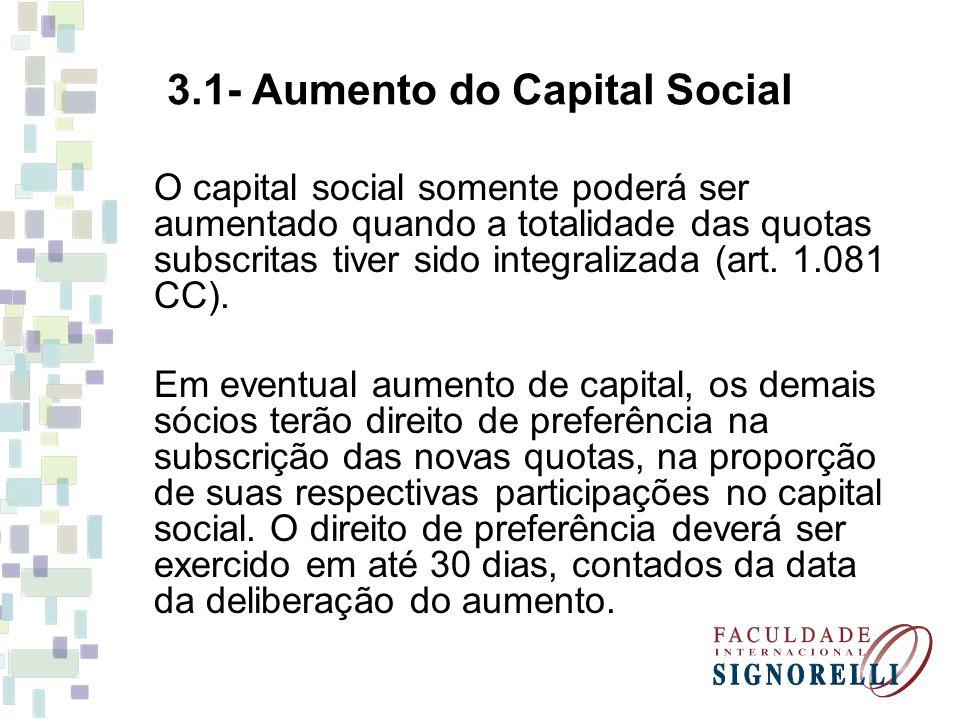 3.1- Aumento do Capital Social O capital social somente poderá ser aumentado quando a totalidade das quotas subscritas tiver sido integralizada (art.