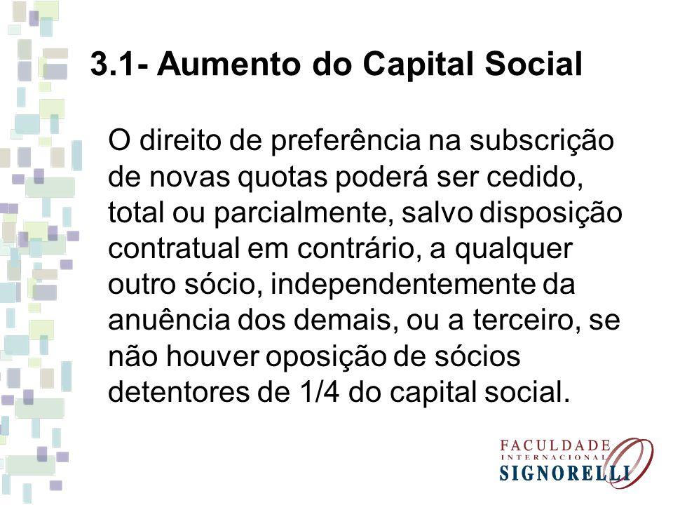 3.1- Aumento do Capital Social O direito de preferência na subscrição de novas quotas poderá ser cedido, total ou parcialmente, salvo disposição contr