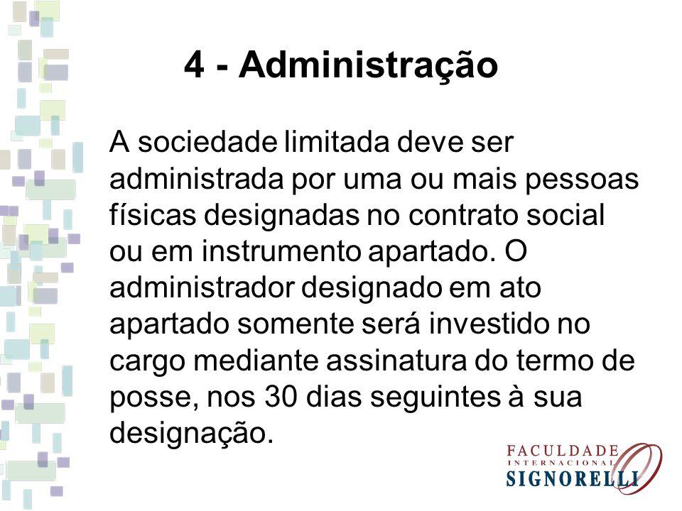 4 - Administração A sociedade limitada deve ser administrada por uma ou mais pessoas físicas designadas no contrato social ou em instrumento apartado.