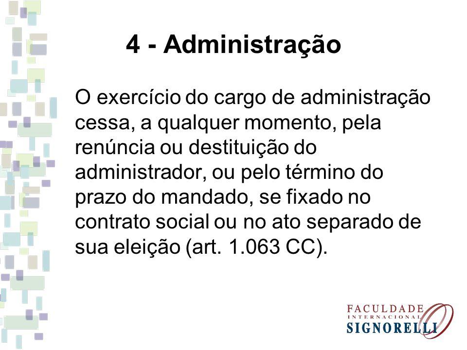 4 - Administração O exercício do cargo de administração cessa, a qualquer momento, pela renúncia ou destituição do administrador, ou pelo término do p
