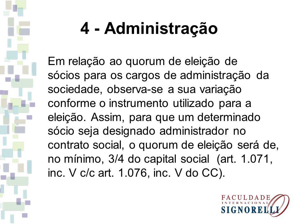 4 - Administração Em relação ao quorum de eleição de sócios para os cargos de administração da sociedade, observa-se a sua variação conforme o instrum