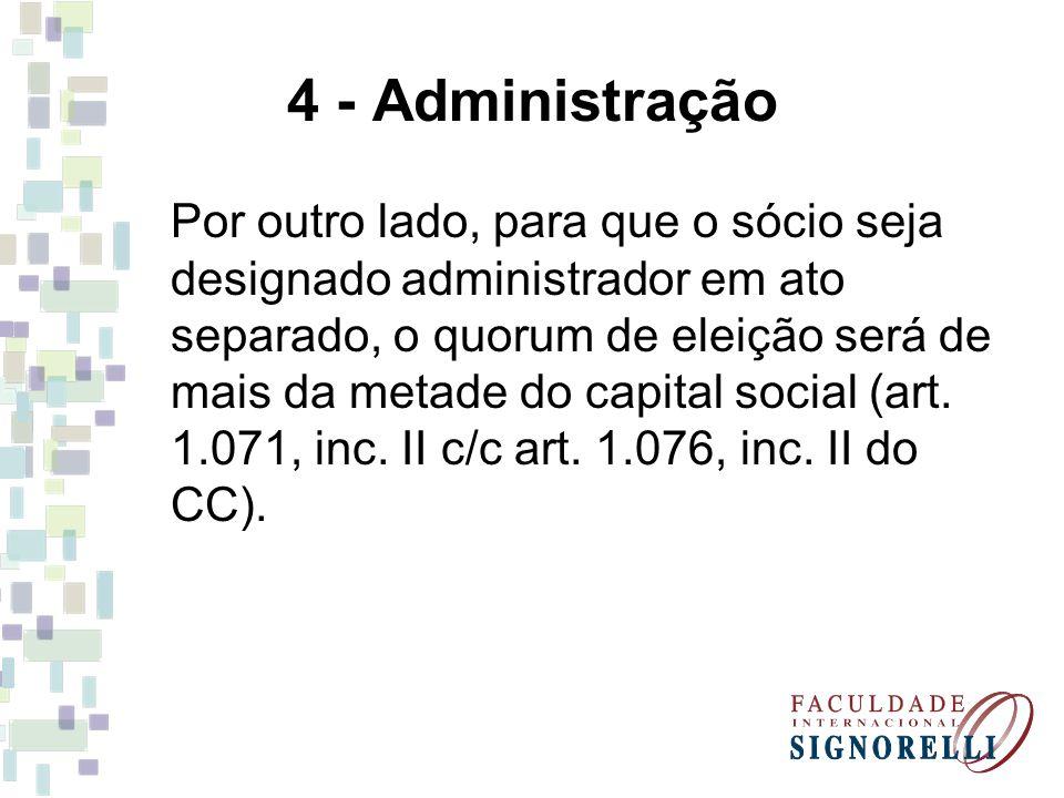 4 - Administração Por outro lado, para que o sócio seja designado administrador em ato separado, o quorum de eleição será de mais da metade do capital
