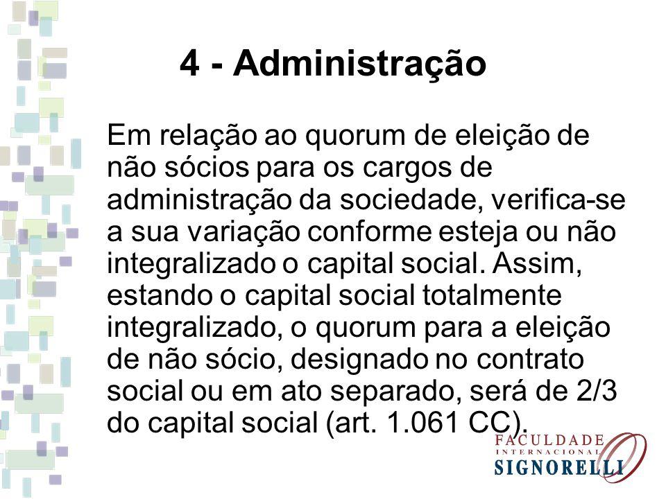 4 - Administração Em relação ao quorum de eleição de não sócios para os cargos de administração da sociedade, verifica-se a sua variação conforme este