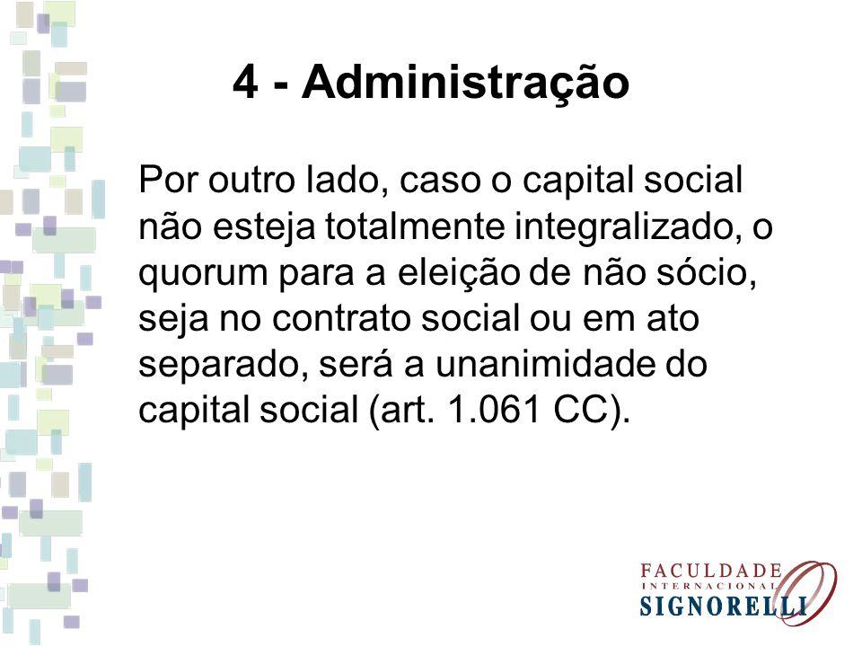 4 - Administração Por outro lado, caso o capital social não esteja totalmente integralizado, o quorum para a eleição de não sócio, seja no contrato so