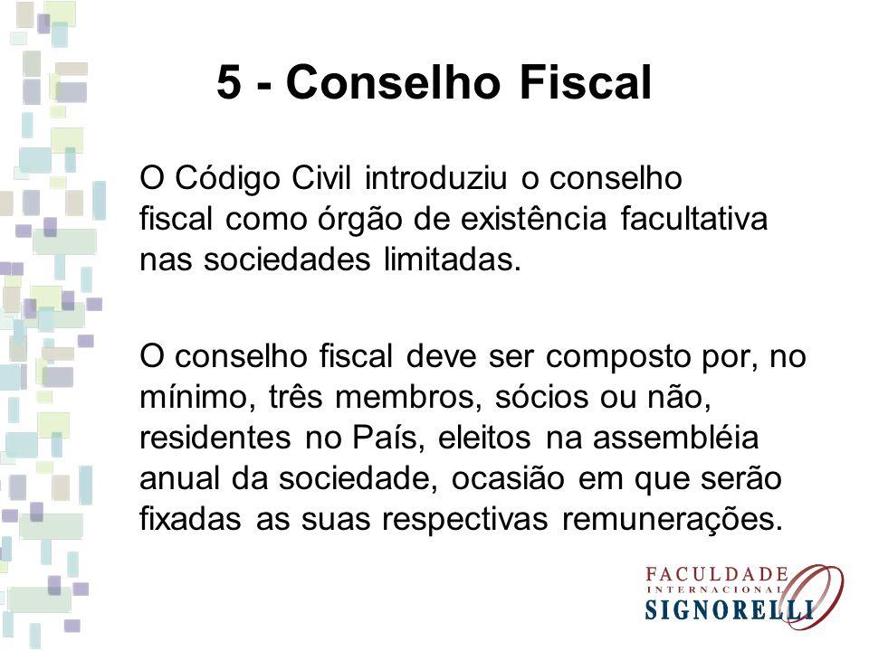 5 - Conselho Fiscal O Código Civil introduziu o conselho fiscal como órgão de existência facultativa nas sociedades limitadas. O conselho fiscal deve