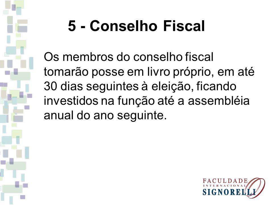 5 - Conselho Fiscal Os membros do conselho fiscal tomarão posse em livro próprio, em até 30 dias seguintes à eleição, ficando investidos na função até