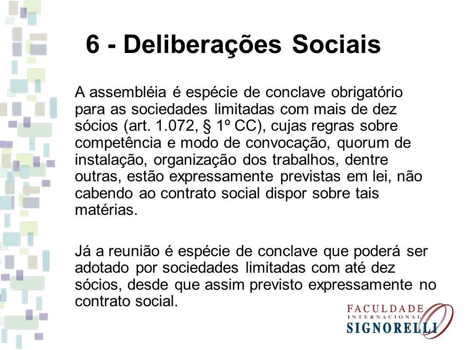 6 - Deliberações Sociais A assembléia é espécie de conclave obrigatório para as sociedades limitadas com mais de dez sócios (art. 1.072, § 1º CC), cuj