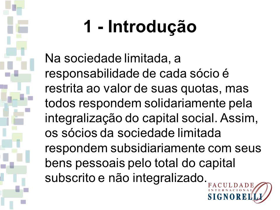 1 - Introdução Na sociedade limitada, a responsabilidade de cada sócio é restrita ao valor de suas quotas, mas todos respondem solidariamente pela int