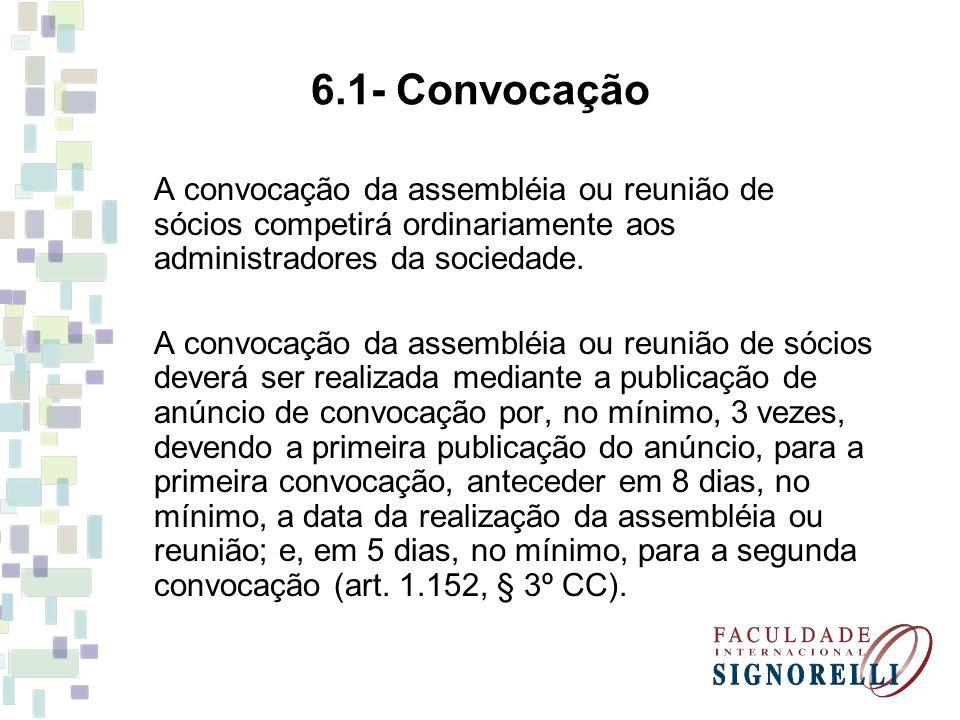 6.1- Convocação A convocação da assembléia ou reunião de sócios competirá ordinariamente aos administradores da sociedade. A convocação da assembléia