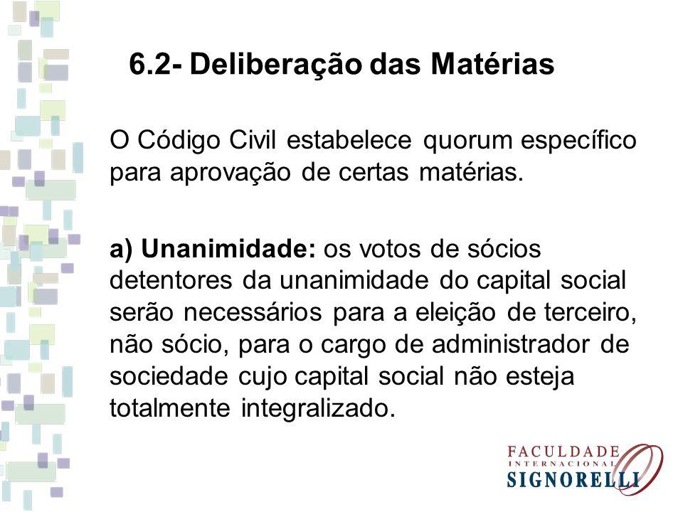6.2- Deliberação das Matérias O Código Civil estabelece quorum específico para aprovação de certas matérias. a) Unanimidade: os votos de sócios detent