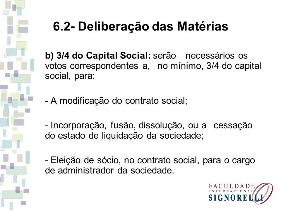 6.2- Deliberação das Matérias b) 3/4 do Capital Social: serão necessários os votos correspondentes a, no mínimo, 3/4 do capital social, para: - A modi