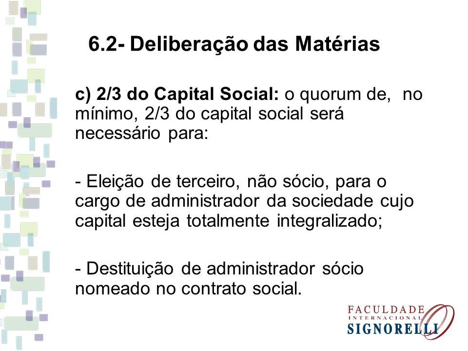 6.2- Deliberação das Matérias c) 2/3 do Capital Social: o quorum de, no mínimo, 2/3 do capital social será necessário para: - Eleição de terceiro, não
