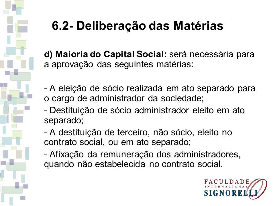 6.2- Deliberação das Matérias d) Maioria do Capital Social: será necessária para a aprovação das seguintes matérias: - A eleição de sócio realizada em