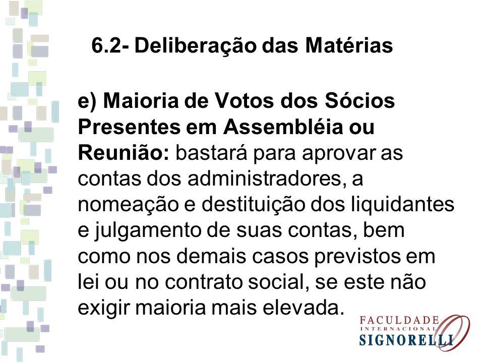 6.2- Deliberação das Matérias e) Maioria de Votos dos Sócios Presentes em Assembléia ou Reunião: bastará para aprovar as contas dos administradores, a