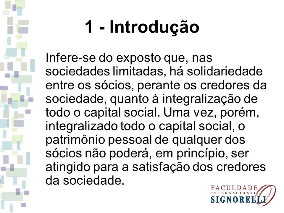 1 - Introdução Infere-se do exposto que, nas sociedades limitadas, há solidariedade entre os sócios, perante os credores da sociedade, quanto à integr