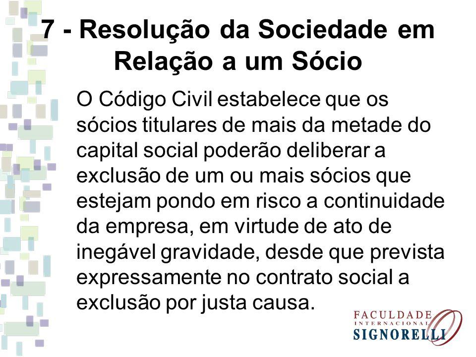 7 - Resolução da Sociedade em Relação a um Sócio O Código Civil estabelece que os sócios titulares de mais da metade do capital social poderão deliber