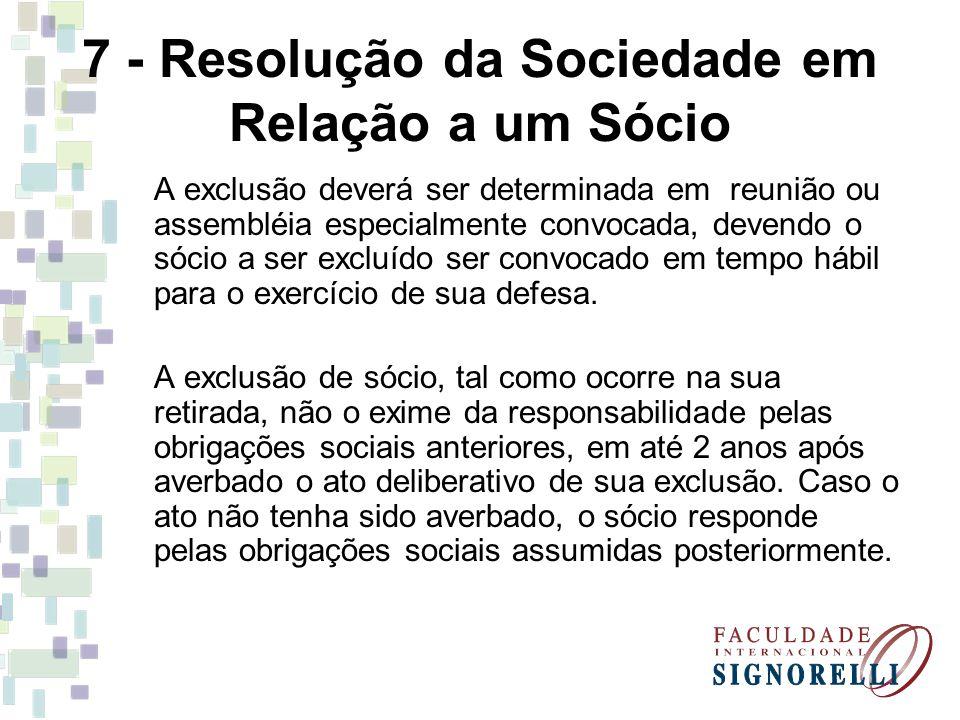 7 - Resolução da Sociedade em Relação a um Sócio A exclusão deverá ser determinada em reunião ou assembléia especialmente convocada, devendo o sócio a