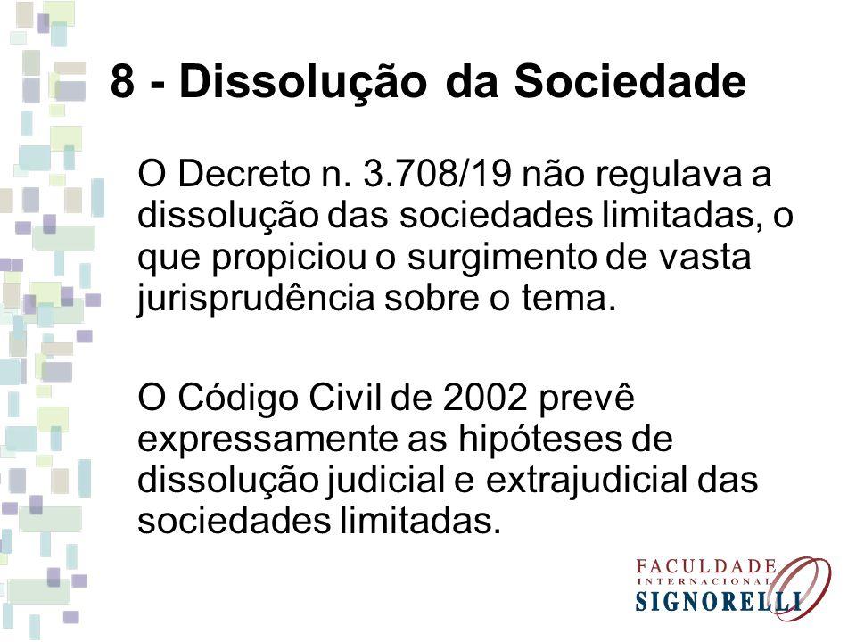 8 - Dissolução da Sociedade O Decreto n. 3.708/19 não regulava a dissolução das sociedades limitadas, o que propiciou o surgimento de vasta jurisprudê