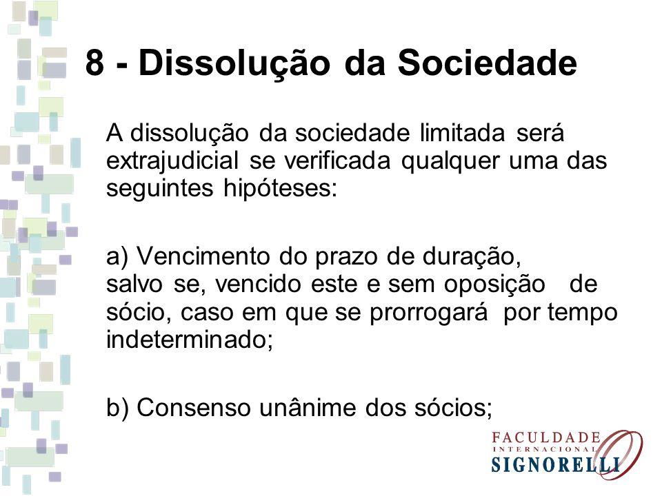 8 - Dissolução da Sociedade A dissolução da sociedade limitada será extrajudicial se verificada qualquer uma das seguintes hipóteses: a) Vencimento do