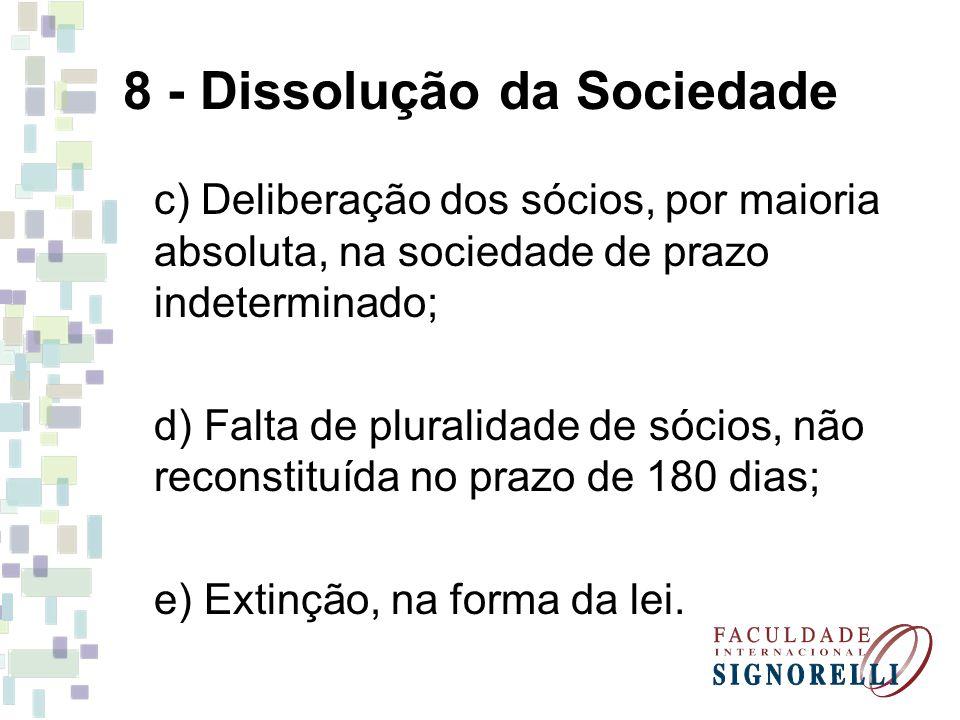 8 - Dissolução da Sociedade c) Deliberação dos sócios, por maioria absoluta, na sociedade de prazo indeterminado; d) Falta de pluralidade de sócios, n