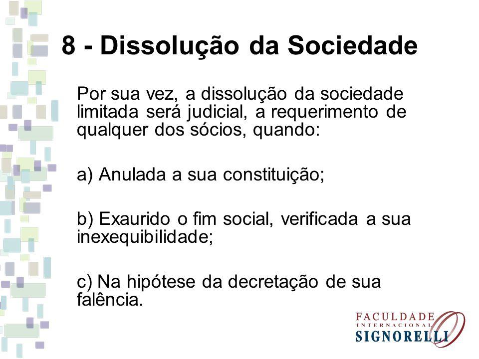 8 - Dissolução da Sociedade Por sua vez, a dissolução da sociedade limitada será judicial, a requerimento de qualquer dos sócios, quando: a) Anulada a