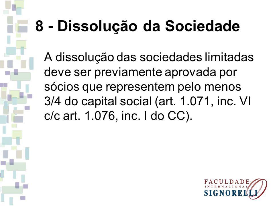 8 - Dissolução da Sociedade A dissolução das sociedades limitadas deve ser previamente aprovada por sócios que representem pelo menos 3/4 do capital s