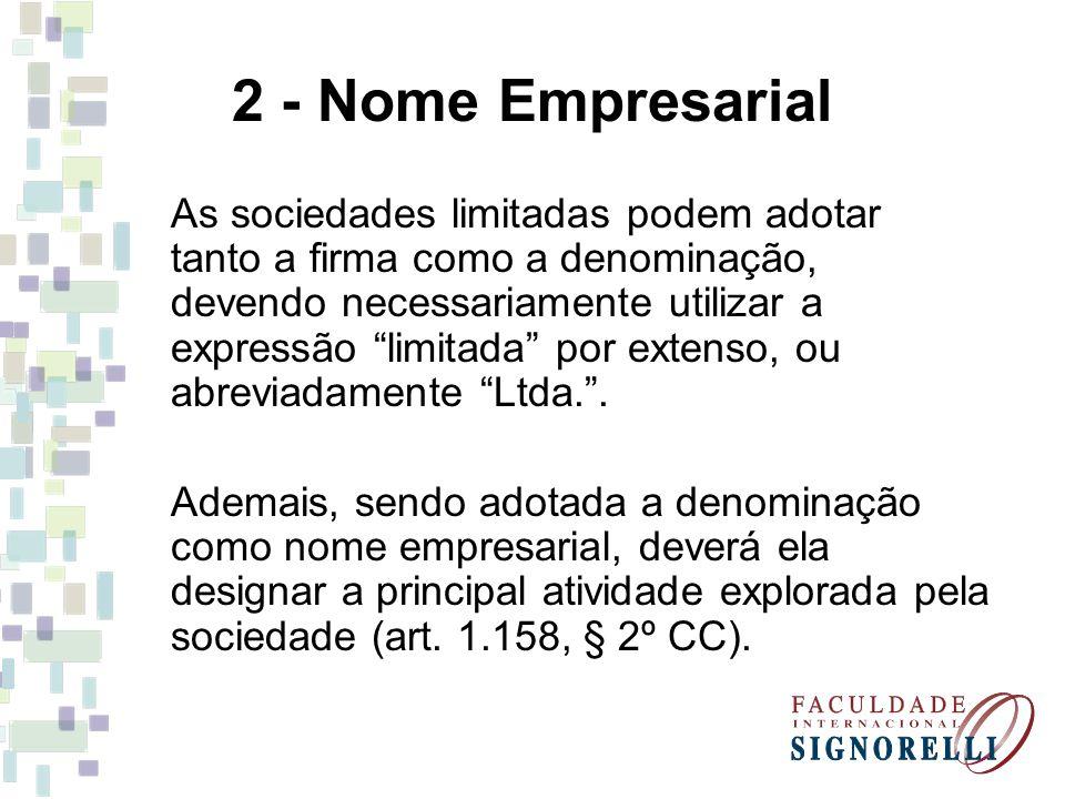 2 - Nome Empresarial As sociedades limitadas podem adotar tanto a firma como a denominação, devendo necessariamente utilizar a expressão limitada por