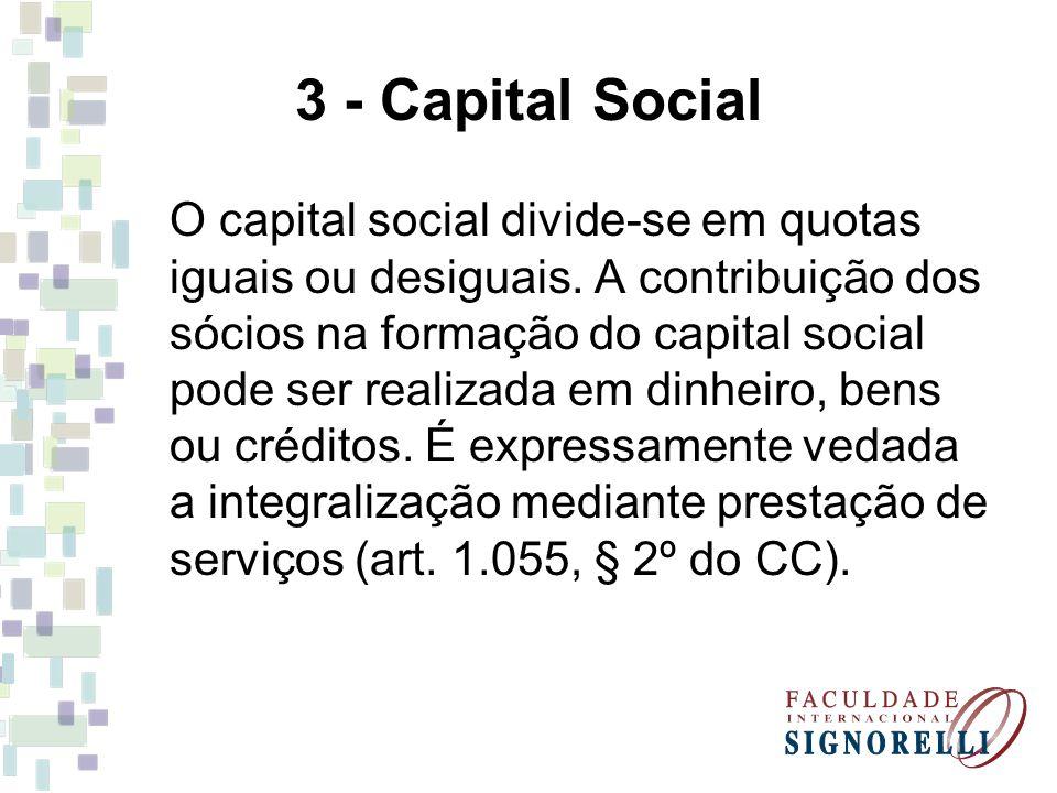 3 - Capital Social O capital social divide-se em quotas iguais ou desiguais. A contribuição dos sócios na formação do capital social pode ser realizad
