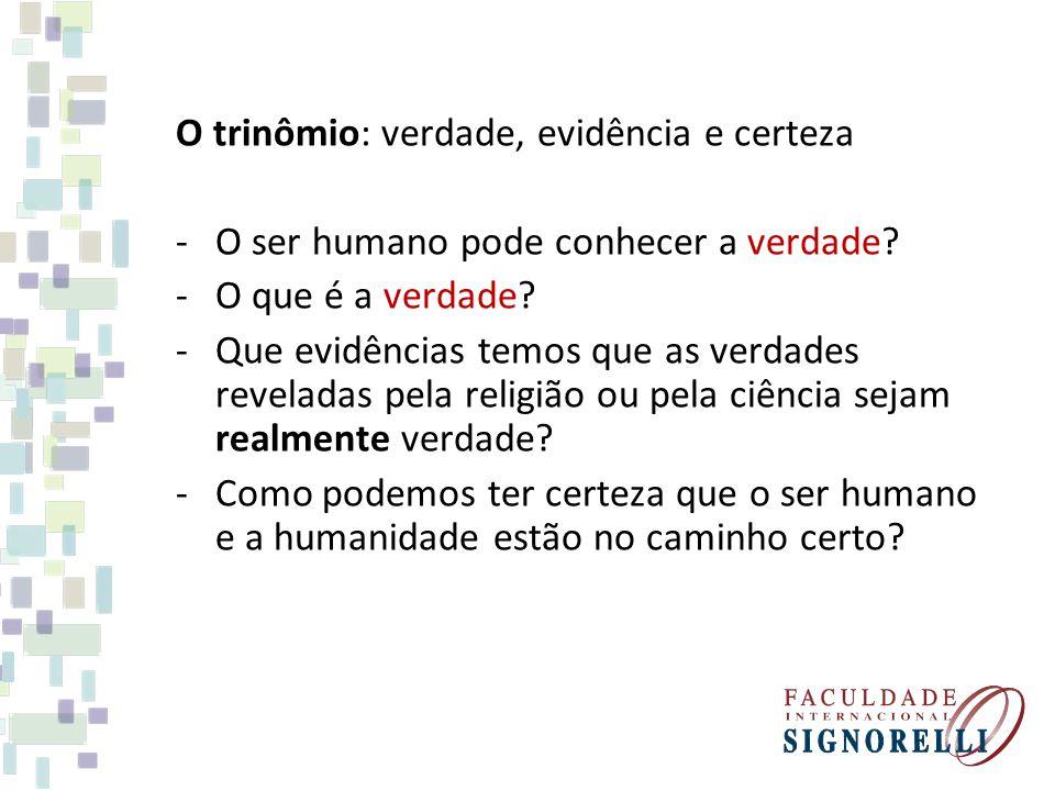 O trinômio: verdade, evidência e certeza -O ser humano pode conhecer a verdade? -O que é a verdade? -Que evidências temos que as verdades reveladas pe