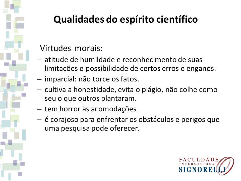 Qualidades do espírito científico Virtudes morais: – atitude de humildade e reconhecimento de suas limitações e possibilidade de certos erros e engano