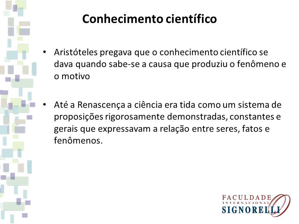 Conhecimento científico Aristóteles pregava que o conhecimento científico se dava quando sabe-se a causa que produziu o fenômeno e o motivo Até a Rena