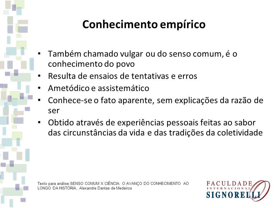 Conhecimento empírico Também chamado vulgar ou do senso comum, é o conhecimento do povo Resulta de ensaios de tentativas e erros Ametódico e assistemá