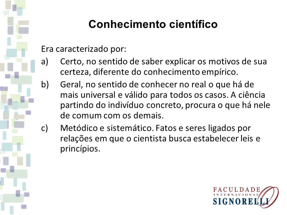 Ciência vista como resultado da experimentação e da demonstração, somente aceitando-se o que fosse provado.