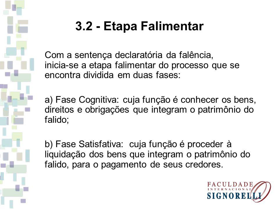 3.2 - Etapa Falimentar Com a sentença declaratória da falência, inicia-se a etapa falimentar do processo que se encontra dividida em duas fases: a) Fa