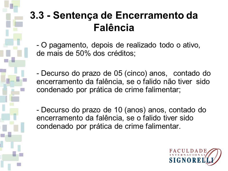 3.3 - Sentença de Encerramento da Falência - O pagamento, depois de realizado todo o ativo, de mais de 50% dos créditos; - Decurso do prazo de 05 (cin