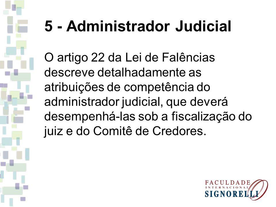 5 - Administrador Judicial O artigo 22 da Lei de Falências descreve detalhadamente as atribuições de competência do administrador judicial, que deverá