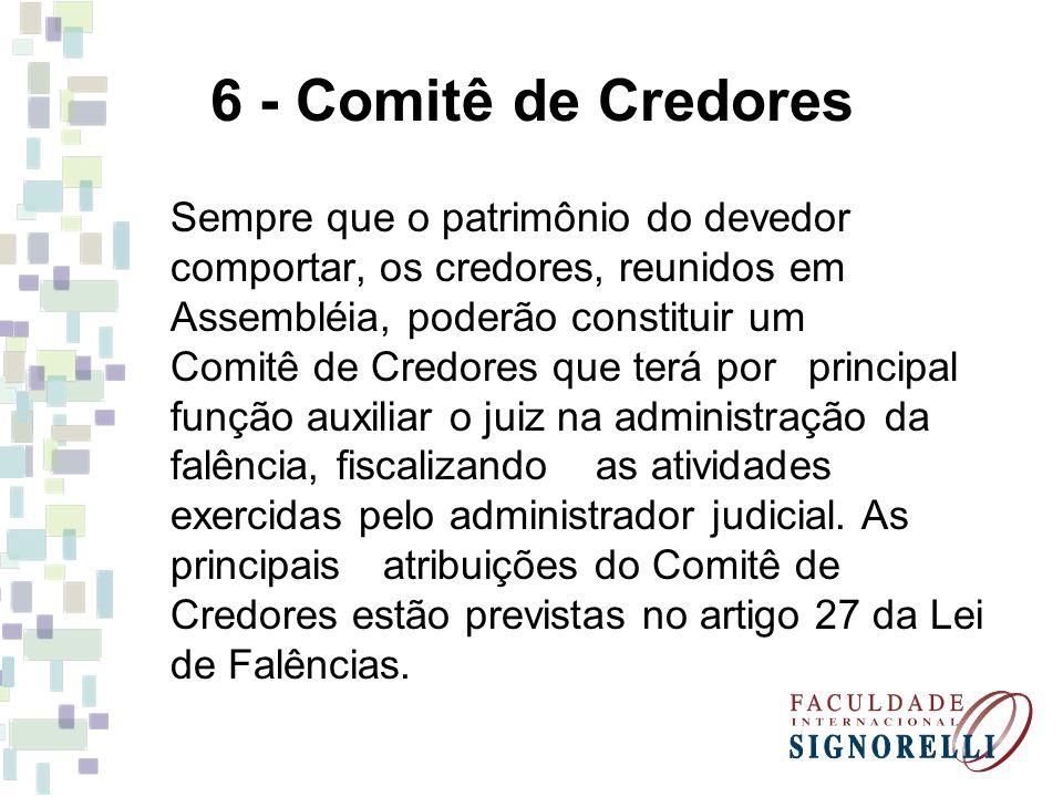6 - Comitê de Credores Sempre que o patrimônio do devedor comportar, os credores, reunidos em Assembléia, poderão constituir um Comitê de Credores que