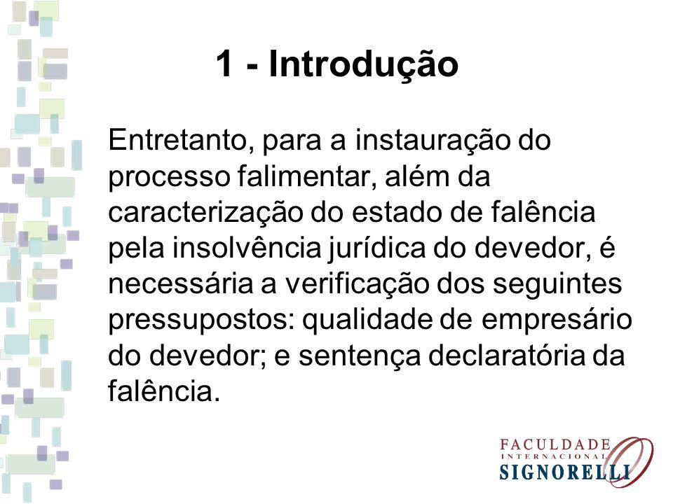 1 - Introdução Entretanto, para a instauração do processo falimentar, além da caracterização do estado de falência pela insolvência jurídica do devedo