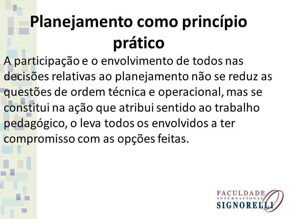 Planejamento como princípio prático A participação e o envolvimento de todos nas decisões relativas ao planejamento não se reduz as questões de ordem