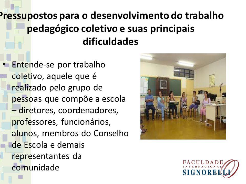 Pressupostos para o desenvolvimento do trabalho pedagógico coletivo e suas principais dificuldades Entende-se por trabalho coletivo, aquele que é real